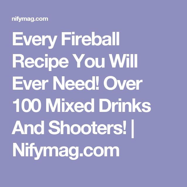 Every Fireball Recipe You Will Ever Need! Over 100 Mixed Drinks And Shooters!   Nifymag.com