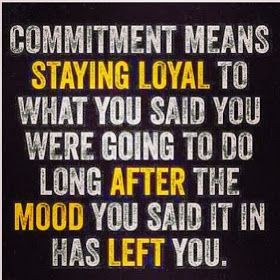 Commitment---yup its sad most people done have this anymore!