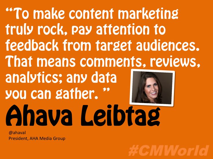 "Ahava Leibtag, President at AHA Media Group says: ""To make content marketing truly rock, pay attention to feedback from target audiences. That means comments, reviews, analytics; any data you can gather.""  Get more practical content marketing advice from top brands and marketers in this free #CMWorld eBook: http://www.slideshare.net/toprank/content-marketing-that-rocks"