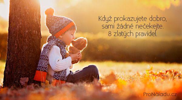 Když prokazujete dobro, sami žádné nečekejte. 8 zlatých pravidel.   ProNáladu.cz