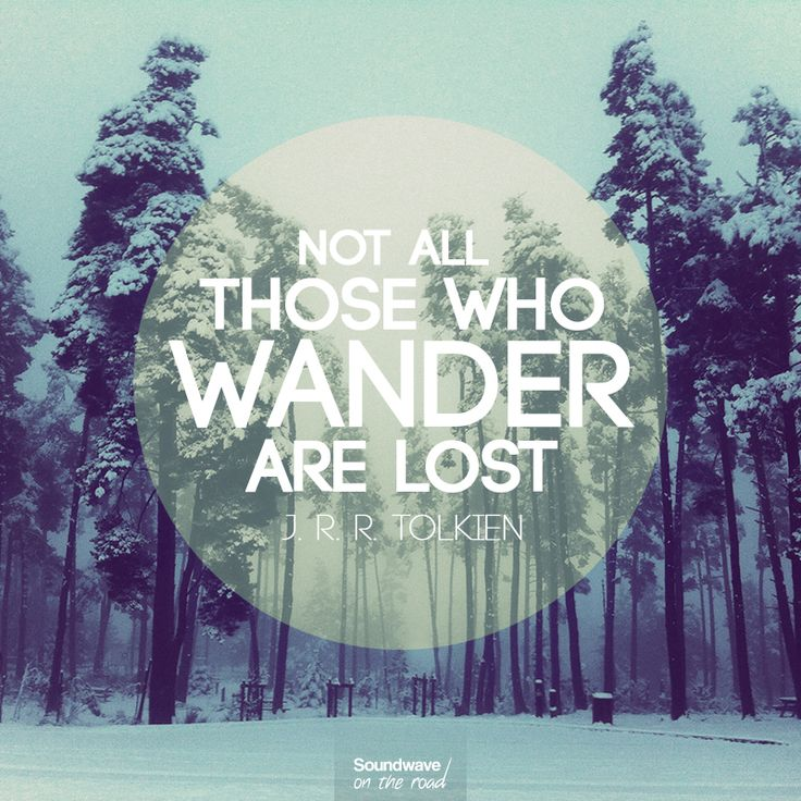 """Not all those who wander are lost"" J. R. R. Tolkien by Soundwave on the road www.soundwaveontheroad.com"
