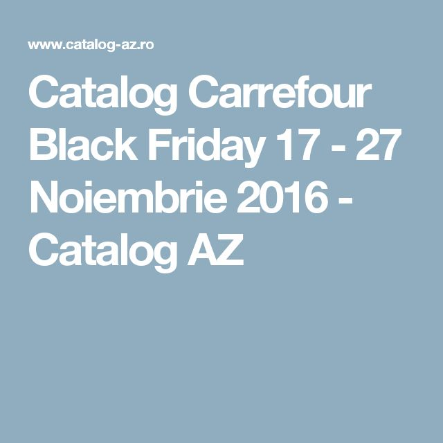 Catalog Carrefour Black Friday 17 - 27 Noiembrie 2016 - Catalog AZ