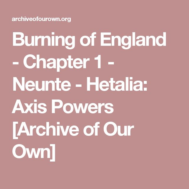 Burning of England - Chapter 1 - Neunte - Hetalia: Axis Powers [Archive of Our Own]