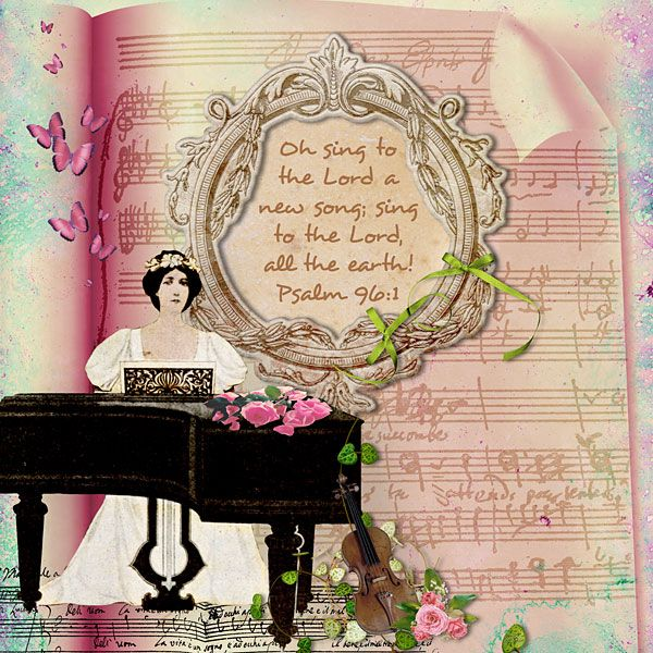 Oh sing to the Lord a new song; sing to the Lord, all the earth! Psalm 96:1  paper: Not Just Another Journal Kit by Marta van Eck, elements: Perfect Harmony by Marta van Eck and Rucola Designs; MDesigns (retired)