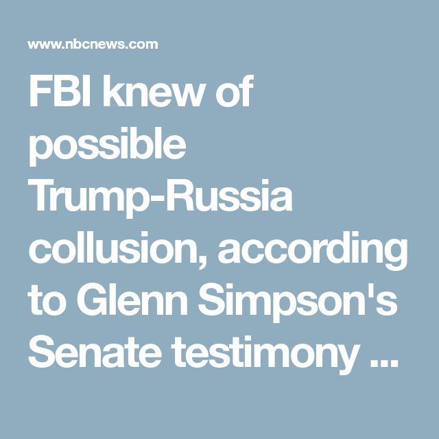FBI knew of possible Trump-Russia collusion, according to Glenn Simpson's Senate testimony - NBC News