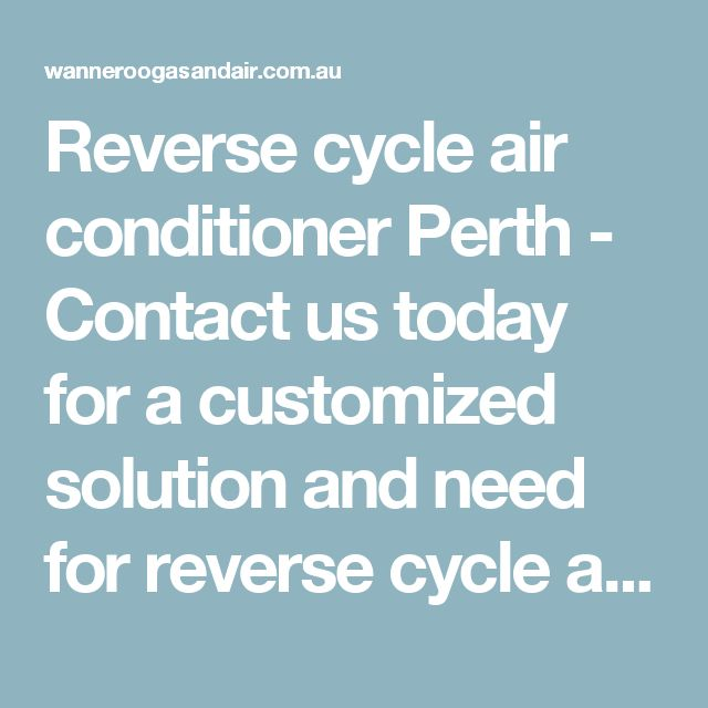 Reverse cycle air conditionerPerth - Contact us today for a customized solution and need for reverse cycle air conditioner Perth,WA.