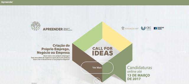 'Call for Ideas' Apreender 3.0 | Candidaturas até 13 de marçopara Criação do Próprio Emprego Negócio ou Empresa   A primeira 'Call for Ideas' - Criação do Próprio Emprego Negócio ou Empresa é um programa de candidaturas para avaliar e selecionar ideias com potencial de criação do próprio emprego negócio ou empresa no âmbito do Projeto APREENDER 3.0 - Desenvolver Atitudes Empreendedoras copromovido pela Portus Park Fundação AEP e CEC/CCIC cofinanciado pelo FEDER através do COMPETE.  A Call…