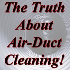 The Truth About Air-Duct Cleaning!