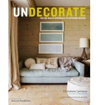 Undecorate: The No-rules Approach to Interior Design (Hardback)  By (author) Christiane Lemieux