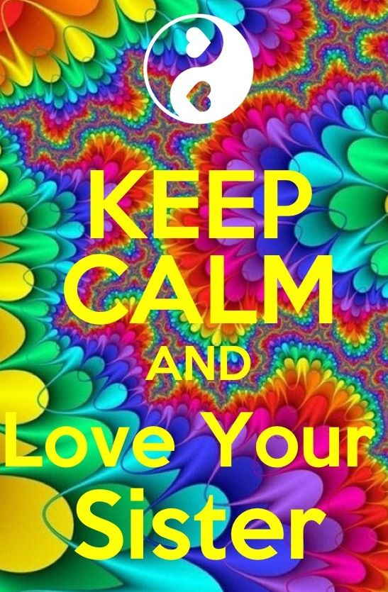 Keep calm.....I do!! Mpp.    But sister is the one that needs to stay calm!!  Haha!!