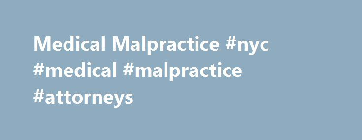 Medical Malpractice #nyc #medical #malpractice #attorneys http://finance.nef2.com/medical-malpractice-nyc-medical-malpractice-attorneys/  # Call Today Free Consultation (800) 529-9120 About Us One of the only medical malpractice law firms in the United States where the lawyers are all board certified physicians or doctors Over 40 years of combined experience in medical malpractice law Our lawyers are board certified or trained in various medical specialties such as internal medicine…