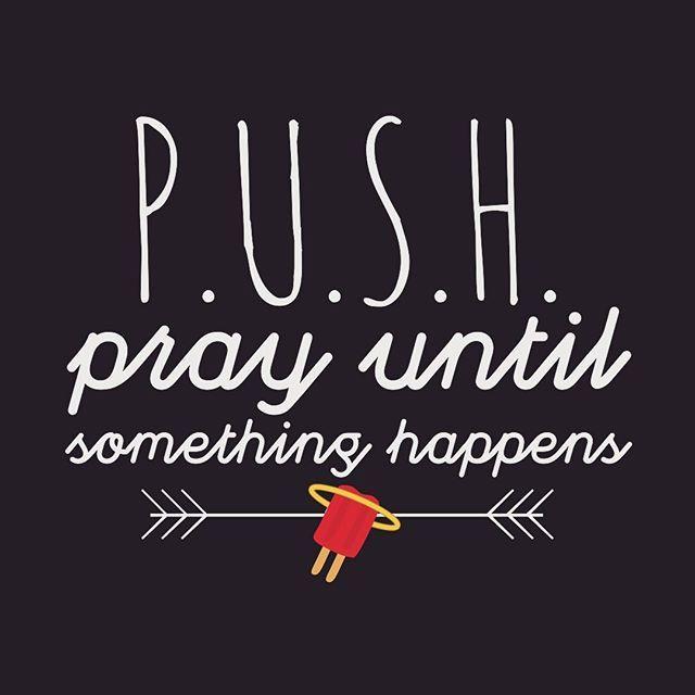 P.U.S.H through your struggles. Pray until something happens! #ChurchPOP #powerofprayer #prayerworks #sundayfunday #catholic #talktogod
