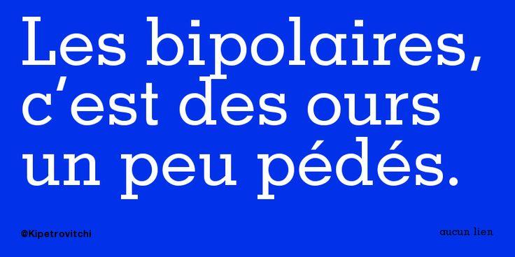 Les bipolaires, c'est des ours un peu pédés.