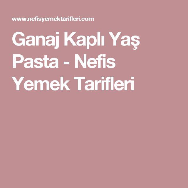 Ganaj Kaplı Yaş Pasta - Nefis Yemek Tarifleri