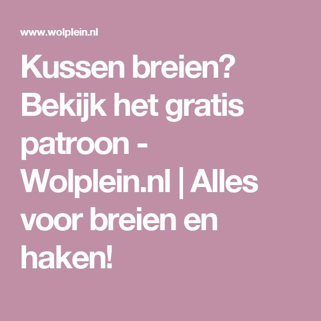 Kussen breien? Bekijk het gratis patroon - Wolplein.nl    Alles voor breien en haken!