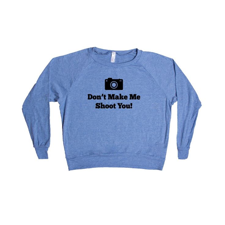Don't Make Me Shoot You Camera Photography Photographer Pun Puns Play On Words Pictures Photographs Film Digital SGAL8 Women's Raglan Longsleeve Shirt
