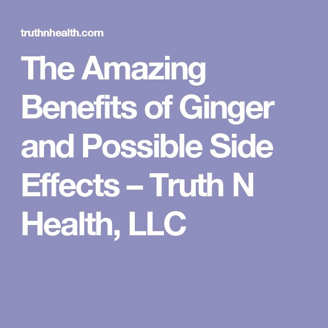 The Amazing Benefits of Ginger and Possible Side Effects – Truth N Health, LLC