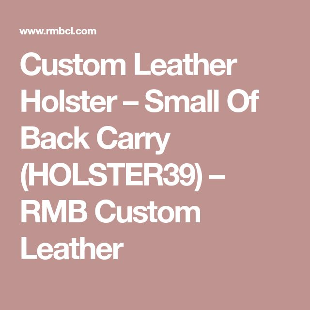Custom Leather Holster – Small Of Back Carry (HOLSTER39) – RMB Custom Leather