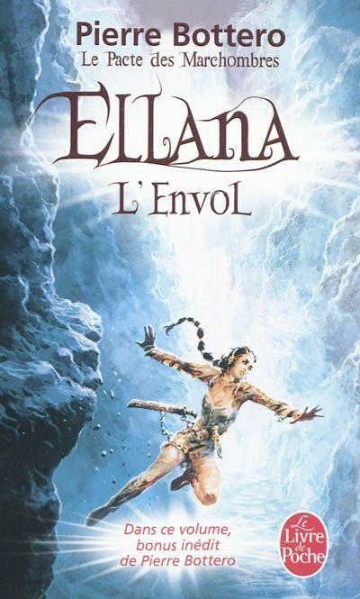 Ellana, 2 : L'Envol, par Pierre Bottero. Encore apprentie marchombre, Ellana est chargée par Jilano, son maître, d'une mission à haut risque : escorter une caravane au chargement précieux et mystérieux. Mais au fil de ses rencontres, Ellana peine à identifier ses véritables ennemis, la voie tend à se dérober devant elle et les choix qui engagent sa loyauté et ses sentiments se révèlent périlleux.