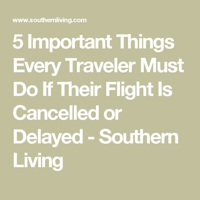 5 Important Things Every Traveler Must Do If Their Flight Is Cancelled or Delayed - Southern Living