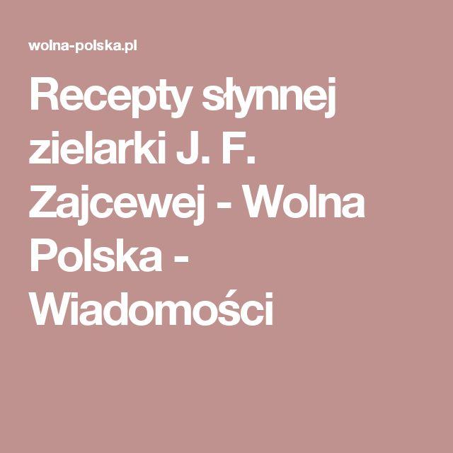 Recepty słynnej zielarki J. F. Zajcewej - Wolna Polska - Wiadomości