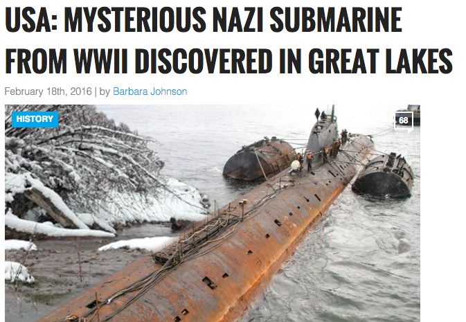 FAKE: Nazi Submarine Found in Great Lakes -- As with all of World News Daily Report's content, the Nazi sub story was entirely fabricated. The article used an unrelated image of a rusting, decommissioned Russian submarine from the Cold War era to illustrate the claim, not a picture of a genuine World War II-era German U-boat.  World News Daily Report is a fake news site that regularly publishes wild and sensational false claims to drive social media share-based traffic & generate ad money