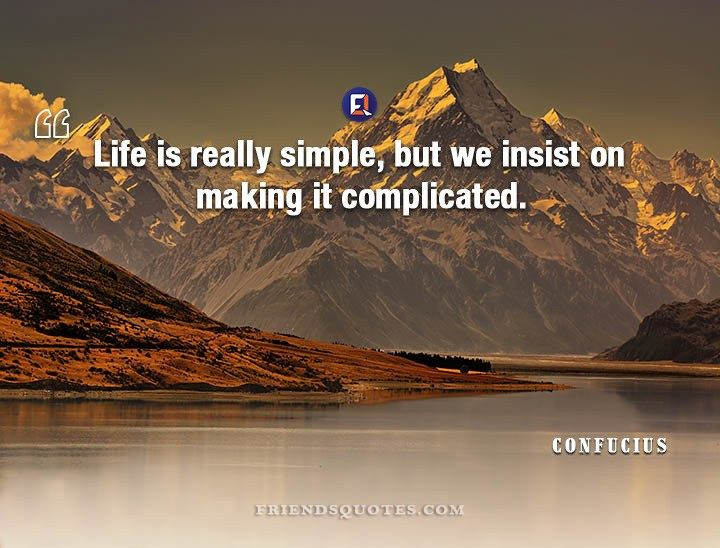 Confucius Quote Life Really Simple Insist Confucius Quotes Life Quotes Life
