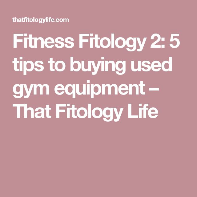 Fitness Fitology 2: 5 tips to buying used gym equipment – That Fitology Life