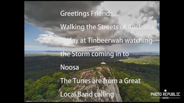 Greetings Friends....  walking the streets of Australia. Today we are rushing to Mount Tinbeerwah on the Sunshine Coast in Queensland, Australia to catch the storm clouds coming in to Noosa.  Gotta Love It