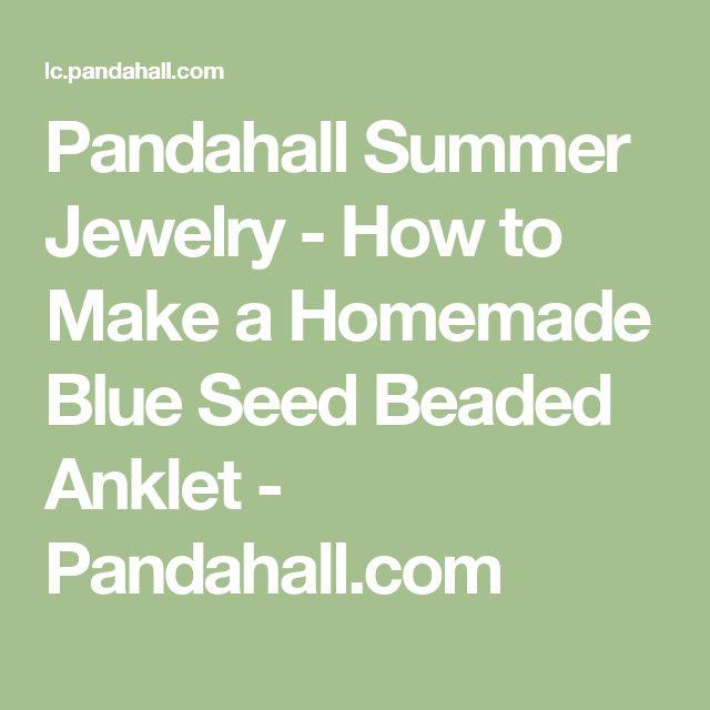 Pandahall Summer Jewelry - How to Make a Homemade Blue Seed Beaded Anklet - Pandahall.com