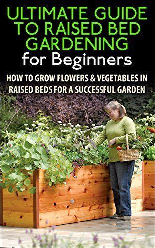 8 Best Raised Bed Gardening Images On Pinterest Raised Beds Raised Garden Beds And Vegetable
