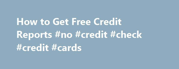 How to Get Free Credit Reports #no #credit #check #credit #cards http://credit.remmont.com/how-to-get-free-credit-reports-no-credit-check-credit-cards/  #how do i obtain a free credit report # How to Get Free Credit Reports One of the first step Read More...The post How to Get Free Credit Reports #no #credit #check #credit #cards appeared first on Credit.