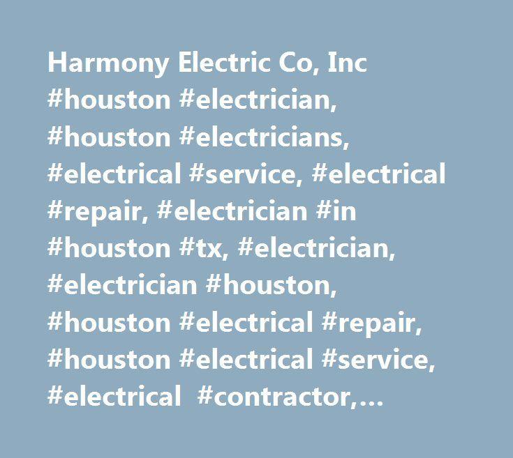 Harmony Electric Co, Inc #houston #electrician, #houston #electricians, #electrical #service, #electrical #repair, #electrician #in #houston #tx, #electrician, #electrician #houston, #houston #electrical #repair, #houston #electrical #service, #electrical #contractor, #houston #electrical #contractor…
