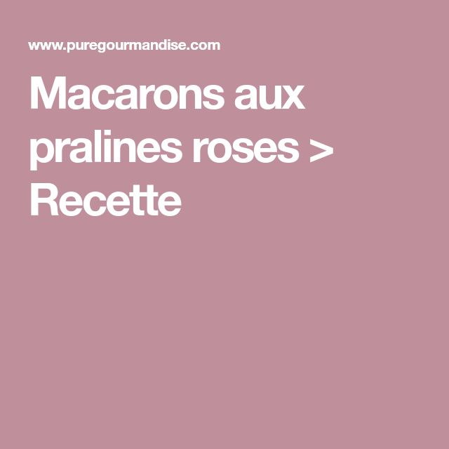 Macarons aux pralines roses > Recette
