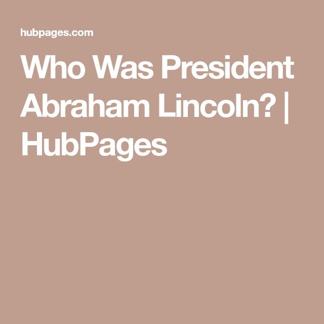 Who Was President Abraham Lincoln? | HubPages