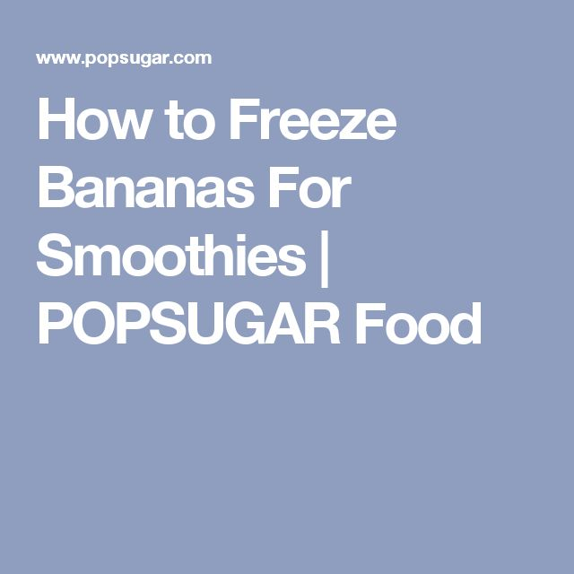 How to Freeze Bananas For Smoothies | POPSUGAR Food
