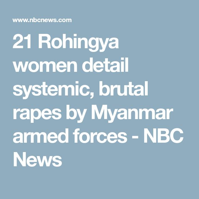 21 Rohingya women detail systemic, brutal rapes by Myanmar armed forces - NBC News