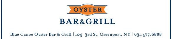 Blue Canoe Oyster Bar & Grill | 104 3rd St, Greenport, NY | 631.477.6888