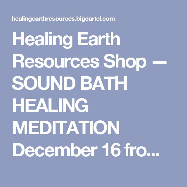 Healing Earth Resources Shop — SOUND BATH HEALING MEDITATION December 16 from 7pm to 8:30pm