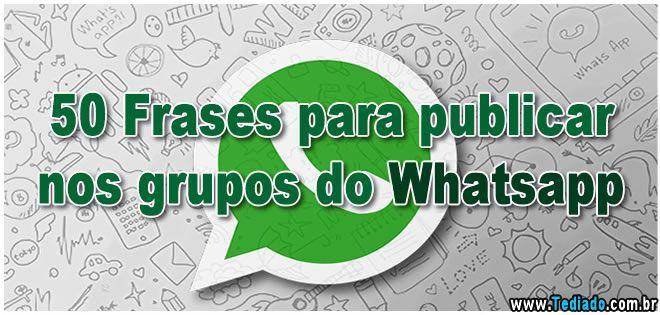 50 Frases para publicar nos grupos do Whatsapp