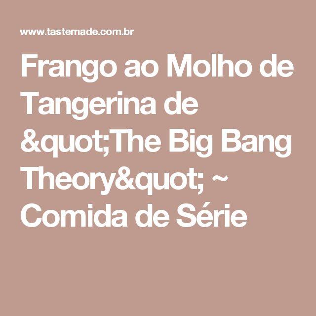 """Frango ao Molho de Tangerina de """"The Big Bang Theory"""" ~ Comida de Série"""