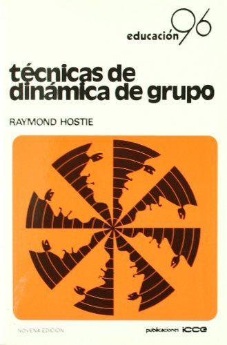 Tecnicas de dinamica de grupo (Educacion (icce)): Amazon.es: Raymond Hostie: Libros