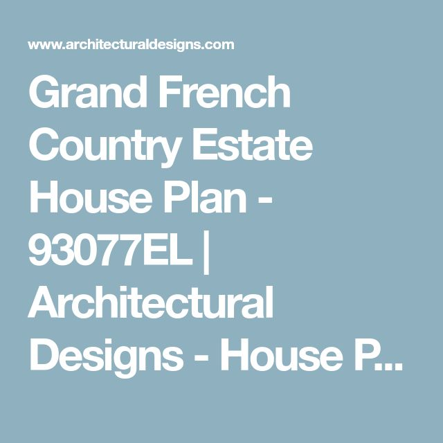 Grand French Country Estate House Plan - 93077EL | Architectural Designs - House Plans
