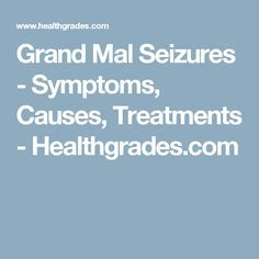 Grand Mal Seizures - Symptoms, Causes, Treatments - Healthgrades.com