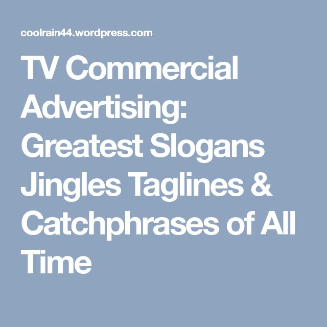 TV Commercial Advertising: Greatest Slogans Jingles Taglines & Catchphrases of All Time
