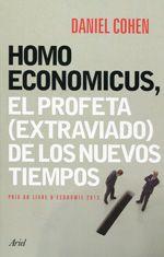 Homo Economicus : el profeta (extraviado) de los nuevos tiempos / Daniel Cohen