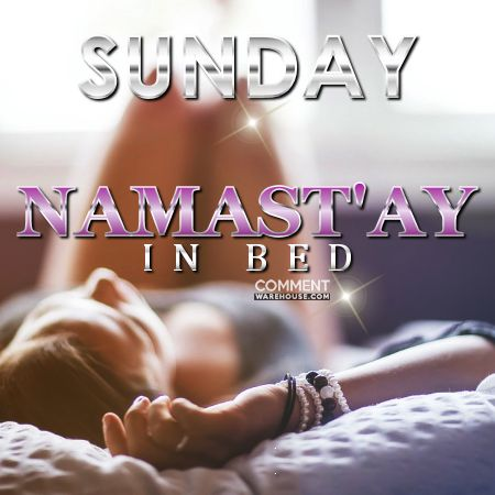Sunday Namast'ay in bed   Sunday comments and graphics, Happy Sunday graphics, Funny Sunday comments, Funny sunday images, Happy Sunday pics, Enjoy Sunday,