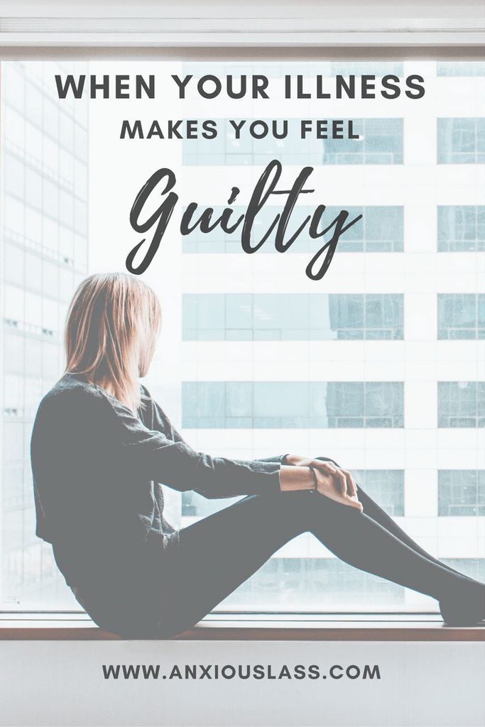 When Your Illness Makes You Feel Guilty  Anxiety, Social Anxiety, Mental Health, Mental illness, Depression, Advice, Tips, Overcome, Help, Chronic illness, Endometriosis, Chronic pain, Chronic fatigue