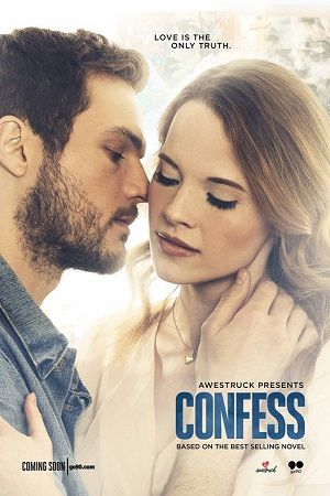 Confess (USA-April 4, 2017) a romance series created by Elissa Down, directed by Elissa Down. Auburn, in her mid-twenties determines to put her challenging past behind her, struggling to fund her custody battle for her only son. At an art studio, meets talented artist Owen Gentry. The two have challenging pasts, secrets, and a romance where they have to trust each other. Stars: Amy Pham, Ryan Cooper, Katie Leclerc, Rocky Myers