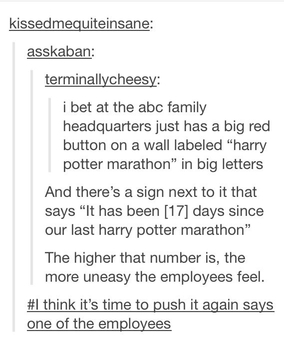 This is a perfect explanation. I never complain but it's an excellent explanation for why they have HP marathons so often. :P